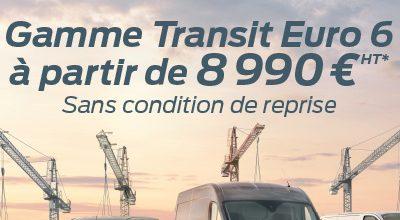 GAMME TRANSIT EURO 6 à PARTIR DE 8.990€ HT sans condition de reprise
