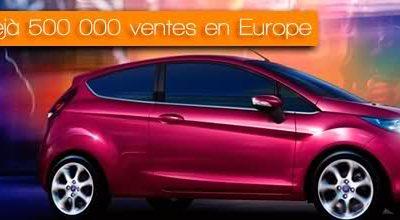 Fiesta : déjà 500 000 ventes en Europe